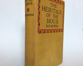 The Heritage of the Sioux by B. M. Bower 1916 Vintage Western Book