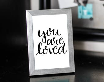 You Are Loved Hand Lettered Calligraphy Wall Art - Printable Instant Digital Download