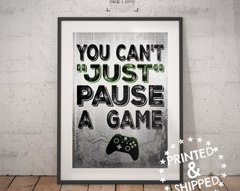 You can't Just Pause a Game - VIDEO GAME POSTER - X Box Controller - Video Game Wall Art - Mancave Decor - Game room  Teenage bedroom  Gamer