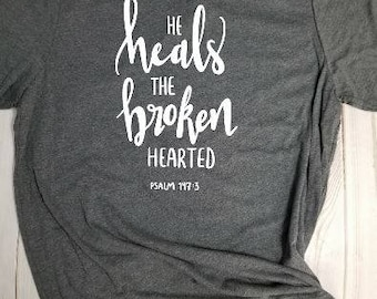 T-shirt- He heals the broken hearted! Choose your own color!
