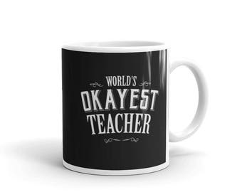 Funny teacher mugs gifts, World's Okayest Teacher Coffee Mug, end of year gift, teacher present, english teacher gift, mug teacher