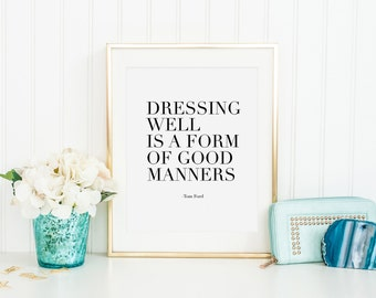 TOM FOR POSTER, Dressing Well Is A Form Of Good Manners, Gift For Him, Husband Birthday Gift,Modern Print,Typography Print,Quote Prints