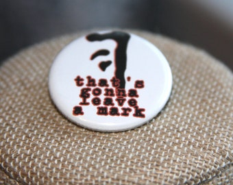 Supernatural That's Gonna Leave a Mark Button, Supernatural That's Gonna Leave a Mark Pin