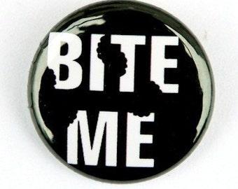 Bite Me - Pinback Button Badge 1 inch