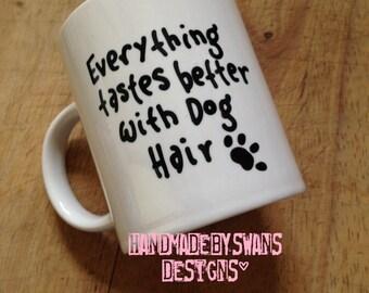 Funny dog mug, dog lover gift, funny birthday gift, Everything tastes better with dog hair, dog mug/cup, gift birthday funny,