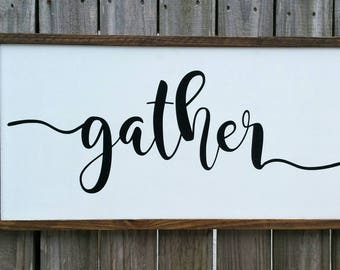 Gather Wood Sign - Farmhouse Sign - Home Decor Sign