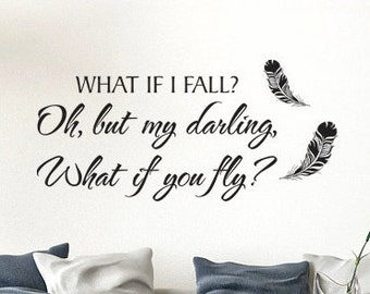 What if I fall? Oh but my darling, what if you fly? inspirational vinyl wall decal- bedroom, living room, kids, removable sticker-0043