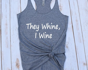 They Whine, I Wine Tank Top
