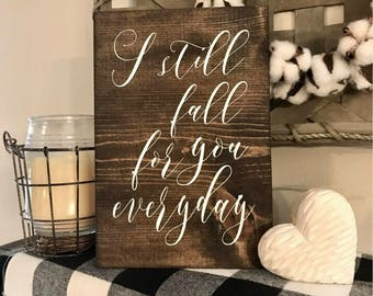 I still fall for you everyday Wood Sign - Love - Couple - Wedding - Valentine's Day - Farmhouse - Rustic