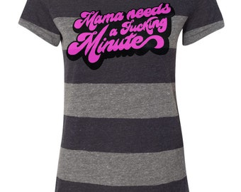 Limited Women's Fit Mama Needs a Minute shirt, gray and black striped