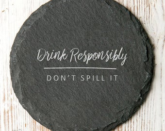 Drink Responsibly, Don't Spill It Slate Coaster