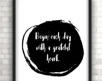 Begin each day with a grateful heart, Monochrome, typography print, wall decor, wall art, wall hanging, home decor, inspirational quote