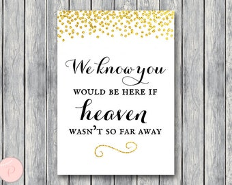 Gold Confetti Remembrance Printable sign, We know you would be here if heaven wasn't so far away, Wedding decoration sign WD47 Sign TH22