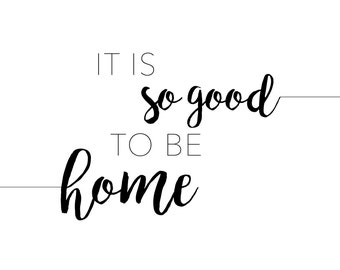 It is so good to be home. Print.