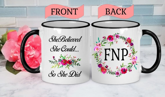 FNP Mug Family Nurse Practitioner Mug FNP Gift Family Nurse Practitioner Gift Graduation Mug College Graduation Gift She Believed