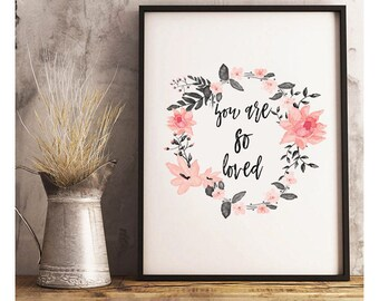 SALE-You Are So Loved Floral Wreath- Digital Print- Wall Art- Digital Designs- Home Decor- Gallery Wall- Quote Prints