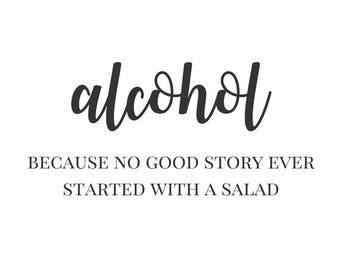 Bar Sign - Alcohol, because no good story ever started with a salad