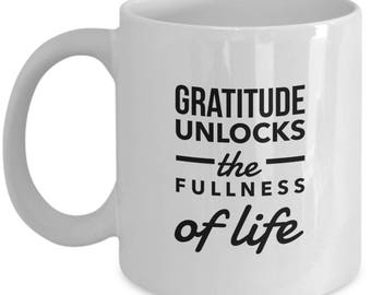 Gratitude Unlocks the Fullness of Life Coffee Mug -- Thankfulness -- Inspirational