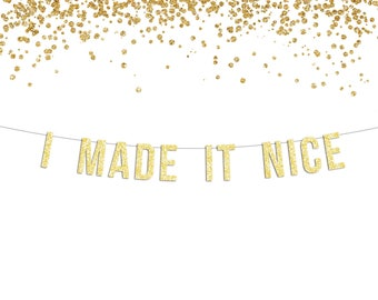 """Gold Glitter """"I Made It Nice"""" Banner   Real Housewives of New York City   RHONY Quote   Dorinda Medley Inspired   Ready to ship in 2-3 days!"""