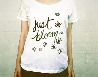 Just Bloom // Ladies Womens Typographic Tee Shirt, Girls T-shirt, Scoop Neck, White, Red, Black, Quotes, Calligraphy, Brush, Zen, Beauty