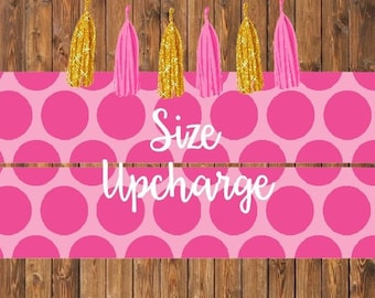 Larger Size upcharge