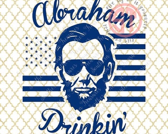 Abraham Drinkin' 4th of July Editable vector Cut File .eps .ai .svg and .pdf formats included INSTANT download
