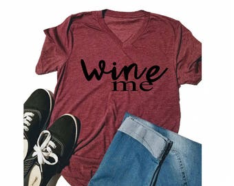 Wine Me - Wine Me Shirt - Wine Me Boyfriend Tee - Cute Tshirt for Friend - Wine Lover Shirt - Shirt for her - Adult - Tee - Tshirt - top tee