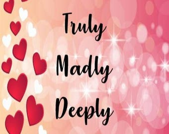 Truly, Madly, Deeply Digital Print- Valentines Day, Sweetheart Print