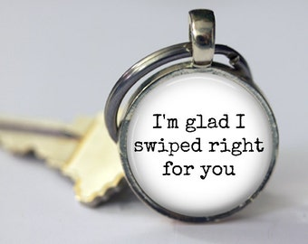 I'm Glad I Swiped Right For You - Tinder - Key Chain - 25mm Round - 2 Font Choices - Valentine's Day, Anniversary, Wedding