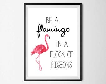 Be A Flamingo In A Flock Of Pigeons Wall Print - Home Decor, Home Print, Flamingo Print, Pigeons, Pink Print, Animal Print