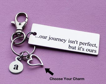 Personalized Love Key Chain Our Journey Isn't Perfect But It's Ours Stainless Steel Customized with Your Charm & Initial - K31