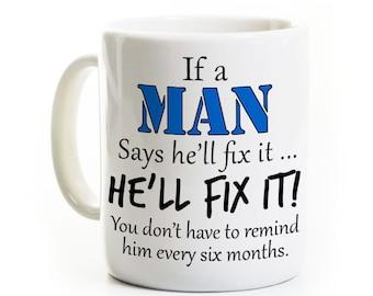 Husband Coffee Mug - If a Man Says He'll Fix It - Funny Coffee Mug for Boyfriend - Grandfather - Valentines