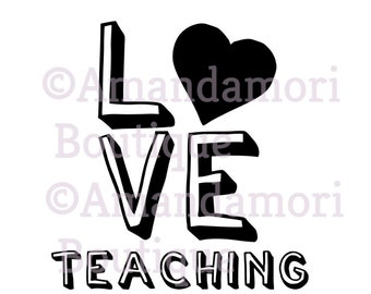 Love Teaching,  PNG Cut Files, Silhouette, Cricut, Instant Digital Download, Personal and Commercial Use