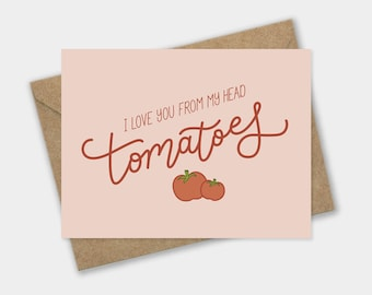 I Love You From My Head Tomatoes –  Valentines Day Boyfriend Card, Food Pun, Anniversary, Veggie Lover Card, Foodie Card, Mothers Day Card