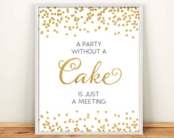 Printable Wedding Poster Confetti Cake Bar Sign 8x10 Gold Glitter A Party without Cake is just a meeting Sign DIY INSTANT DOWNLOAD 300dpi