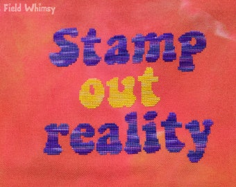 Stamp Out Reality / digital cross-stitch pattern / instant download / quote