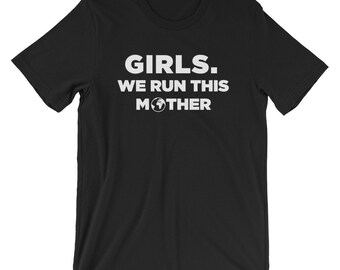 Girls We Run This Mother Tshirt (Unisex) | equality, feminism, gift for her, future is female, girl power, beyonce, run the world, girls