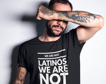 We Are Not Latinos T-Shirt