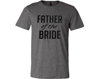 SALE Father of the Bride Tee, Best Man Gift, Dad Gift, Bachelor Gift, Guys Shirt, Shower Gifts, Engagement, Wedding, Father of the Bride