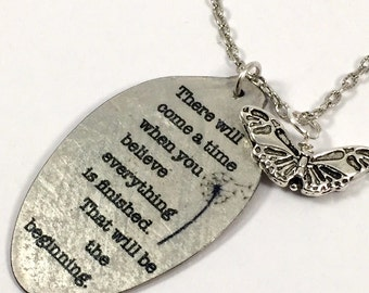 There will come a time when you believe everything is finished. That will be the beginning Vintage Silver Plate Teaspoon Necklace