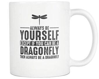 Dragonfly Mug, Dragonfly Gift ,Always be Yourself ,Dragonfly Coffee Mug - Tea Cup 11oz