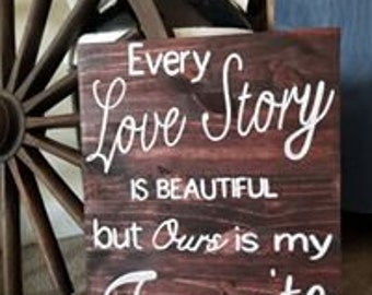 Every love story is beautiful, ours is my favorite / Anniversary gift for her / Love Story sign / mothers day /gift for mom / awesome mom