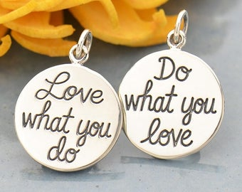 Do what you love, love what you do. Inspirational charm or pendant. Sterling silver, double sided. Add to your necklace or bracelet.