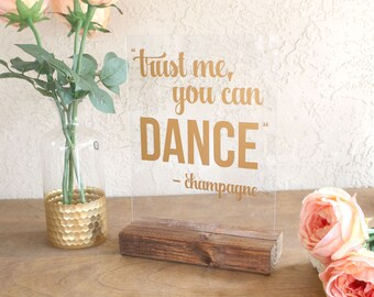 Trust Me, You Can Dance - Bar Sign for Events - Funny Wedding Sign - Alcohol Sign for Events - Wedding Bar Sign - Acrylic Wedding Sign