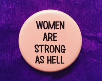 Women are strong as hell button / Feminist button / Feminist accessory / Feminist pin / Women are strong / Girl power button
