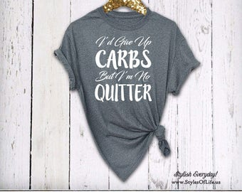 I'd Give Up Carbs But I'm Not Quitter Shirt, Womens Shirt, Boyfriend Style Tee, Gray Shirt