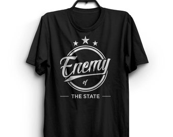 Enemy Of The State Shirt -  Libertarian Conservative Anarchist Political Funny Shirt