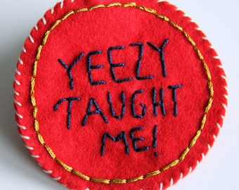 Yeezy Taught Me - Kanye West -  Hand Embroidered Patch