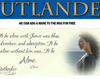 Outlander Fans Mug - Claire - Love - Beautiful Gift - To be ALONE