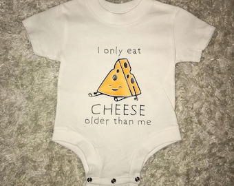 I only eat Cheese older than me Onesie